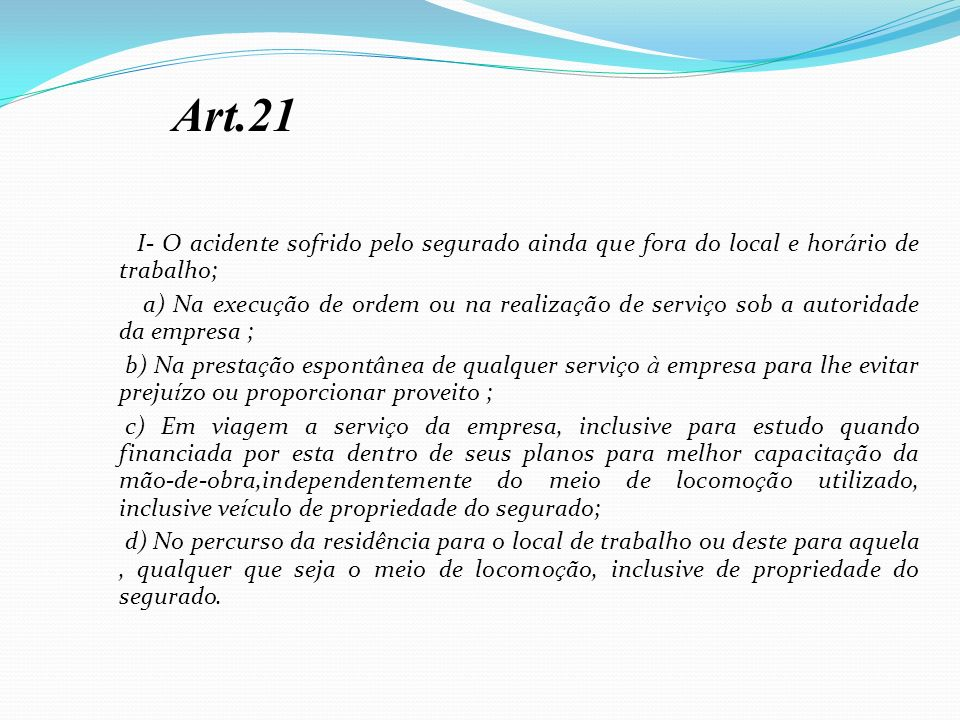 Art.21 I- O acidente sofrido pelo segurado ainda que fora do local e horário de trabalho;