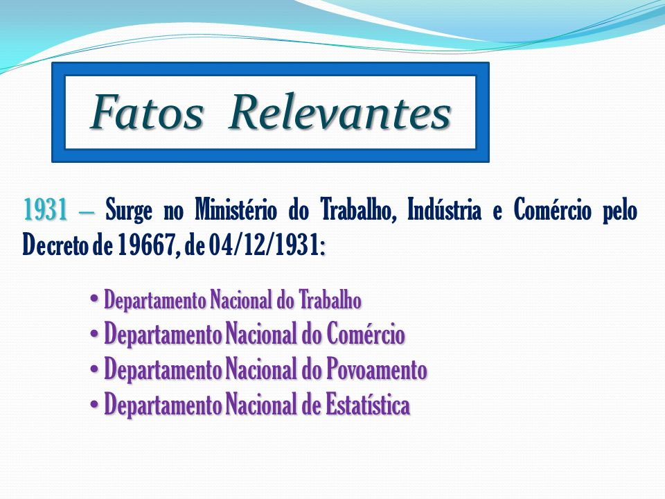 Fatos Relevantes 1931 – Surge no Ministério do Trabalho, Indústria e Comércio pelo Decreto de 19667, de 04/12/1931: