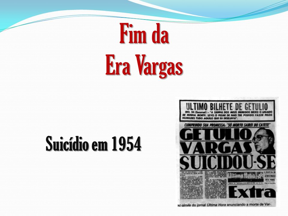 Fim da Era Vargas Suicídio em 1954