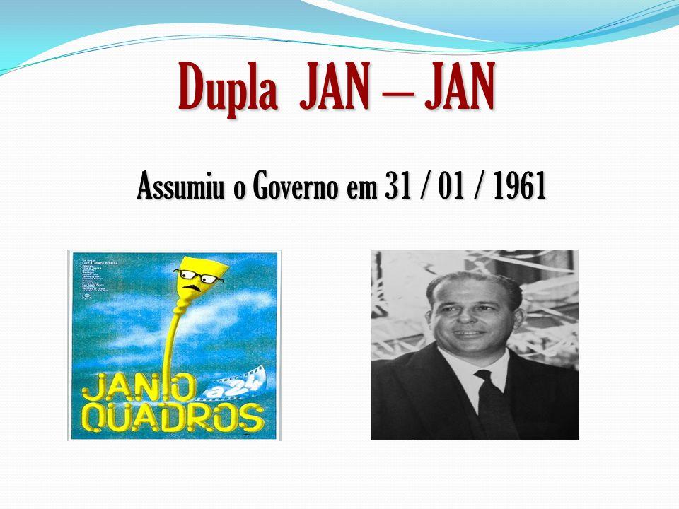 Dupla JAN – JAN Assumiu o Governo em 31 / 01 / 1961