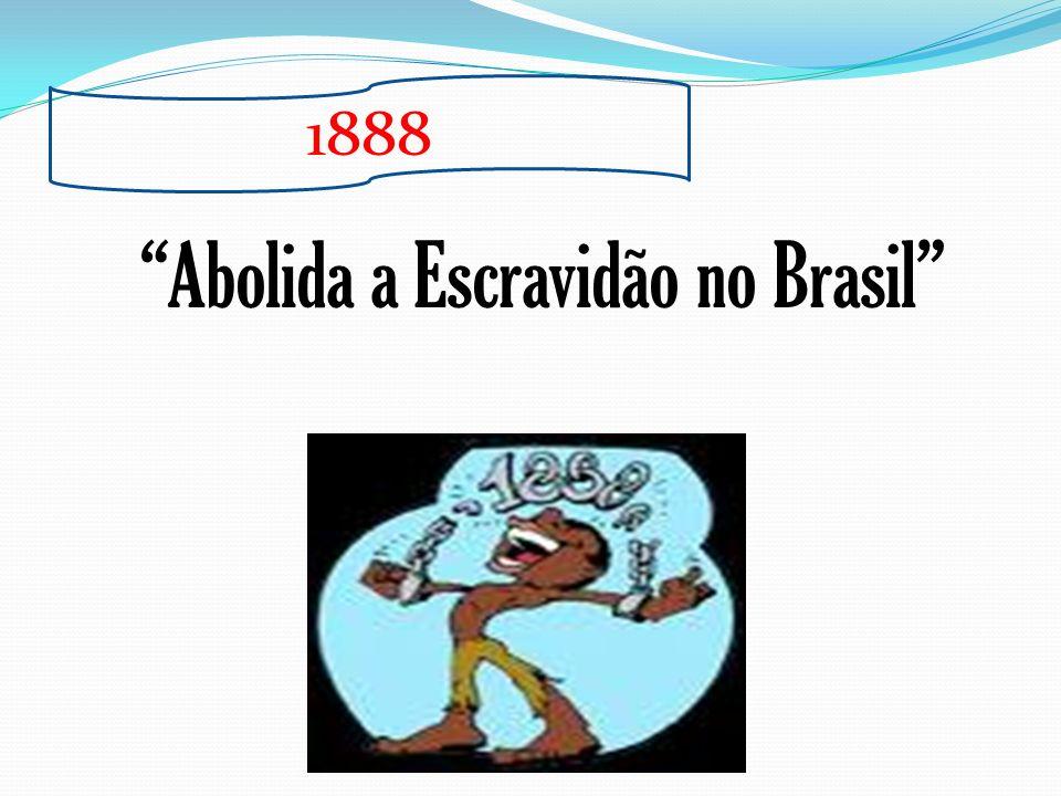 Abolida a Escravidão no Brasil