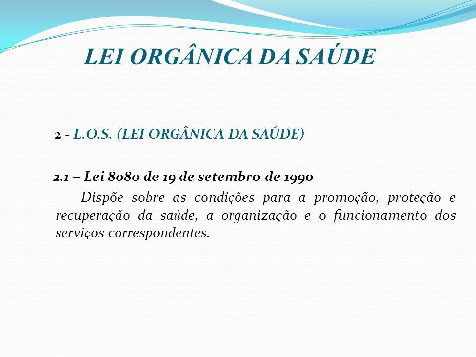 LEI ORGÂNICA DA SAÚDE 2.1 – Lei 8080 de 19 de setembro de 1990