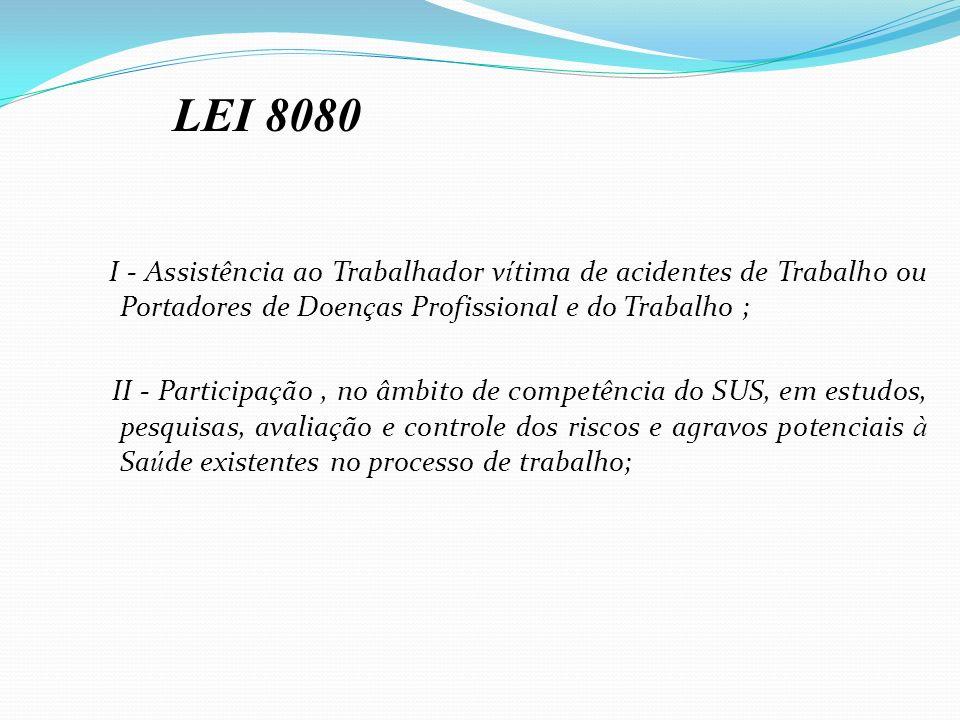 LEI 8080 I - Assistência ao Trabalhador vítima de acidentes de Trabalho ou Portadores de Doenças Profissional e do Trabalho ;