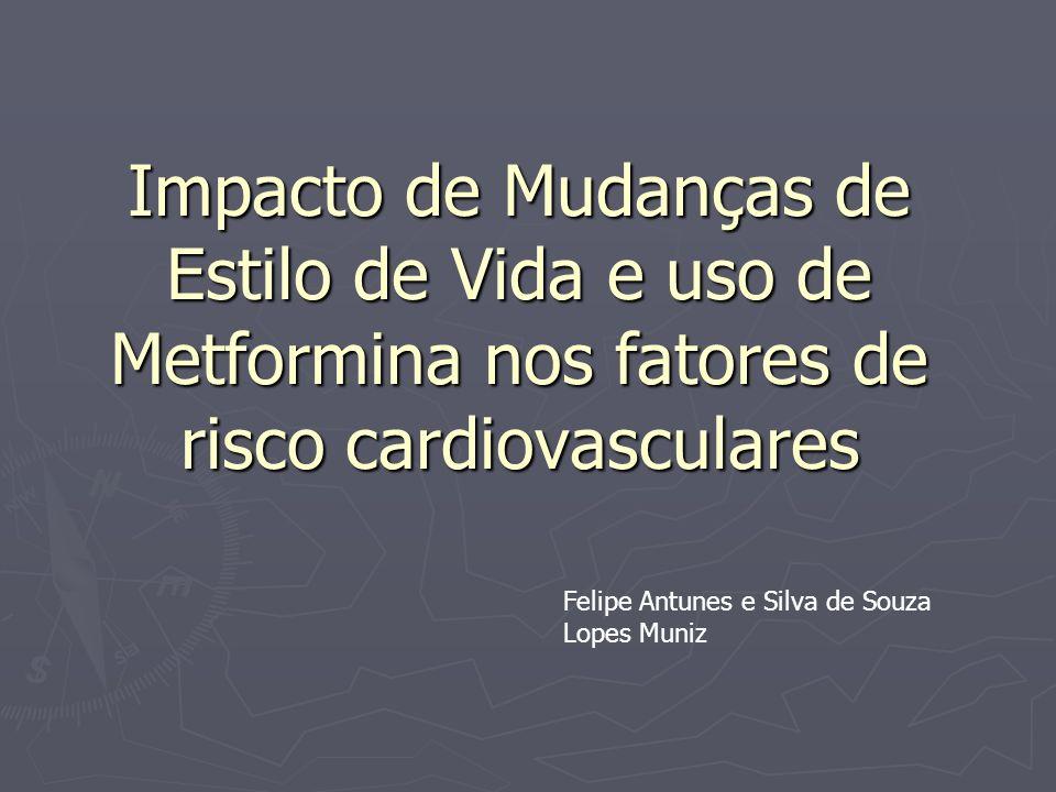 Impacto de Mudanças de Estilo de Vida e uso de Metformina nos fatores de risco cardiovasculares