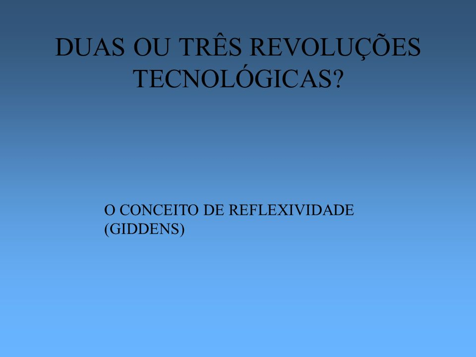 DUAS OU TRÊS REVOLUÇÕES TECNOLÓGICAS