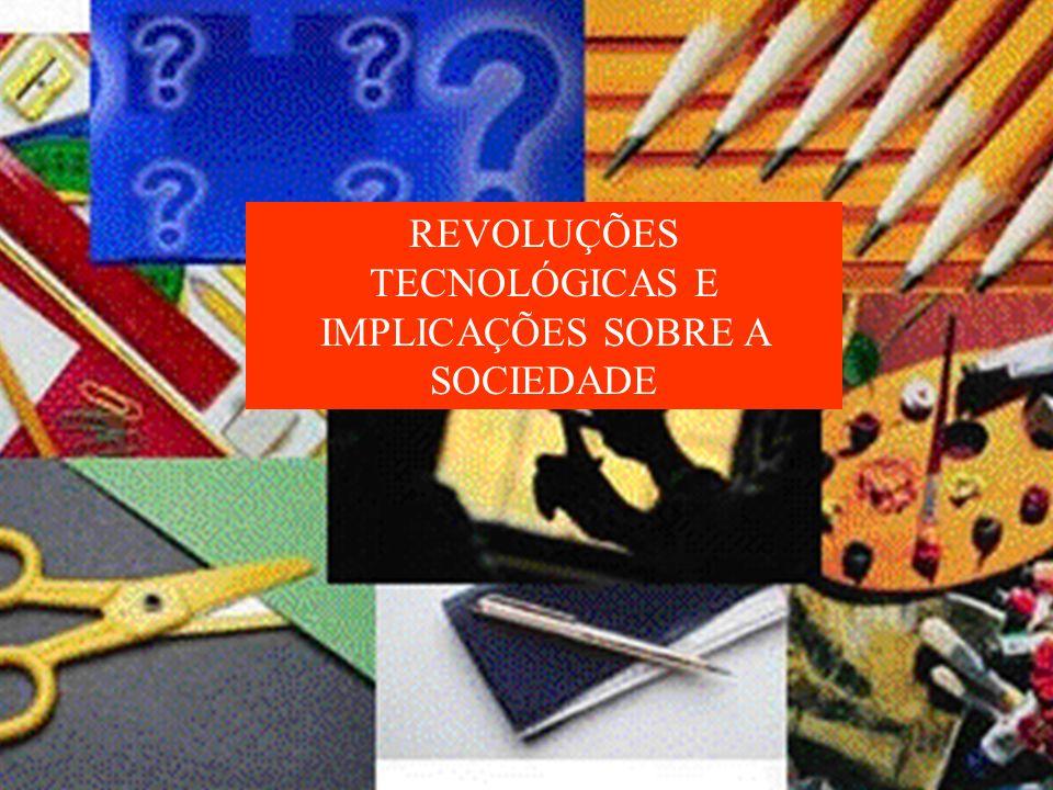 REVOLUÇÕES TECNOLÓGICAS E IMPLICAÇÕES SOBRE A SOCIEDADE