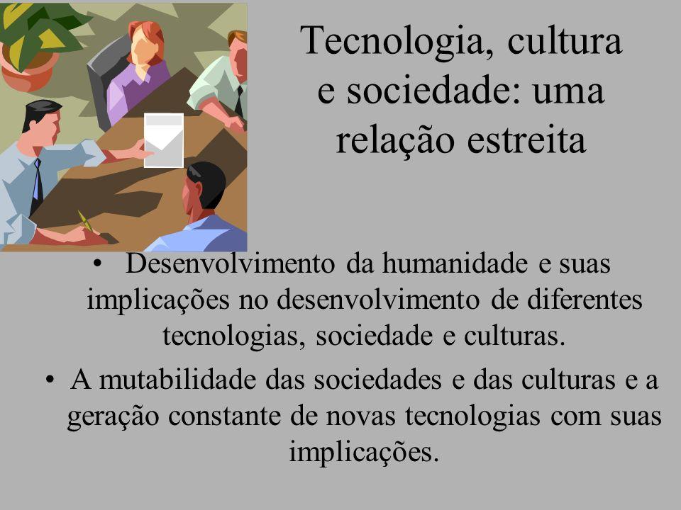 Tecnologia, cultura e sociedade: uma relação estreita