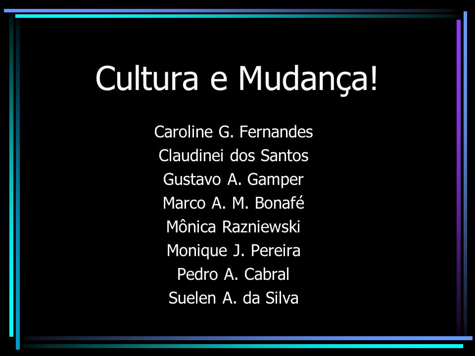 Cultura e Mudança! Caroline G. Fernandes Claudinei dos Santos