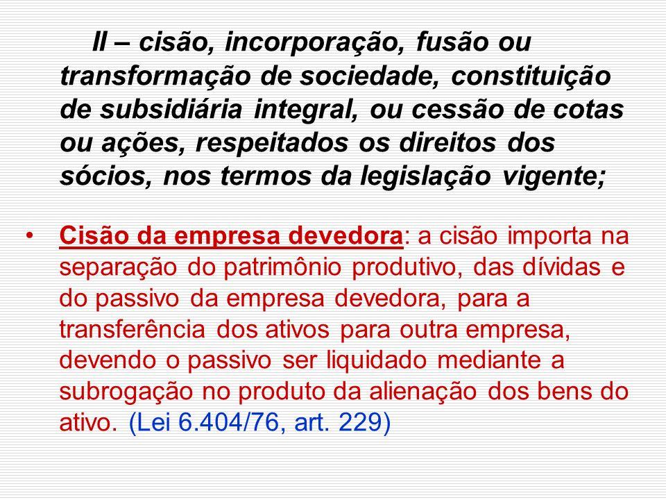 II – cisão, incorporação, fusão ou transformação de sociedade, constituição de subsidiária integral, ou cessão de cotas ou ações, respeitados os direitos dos sócios, nos termos da legislação vigente;