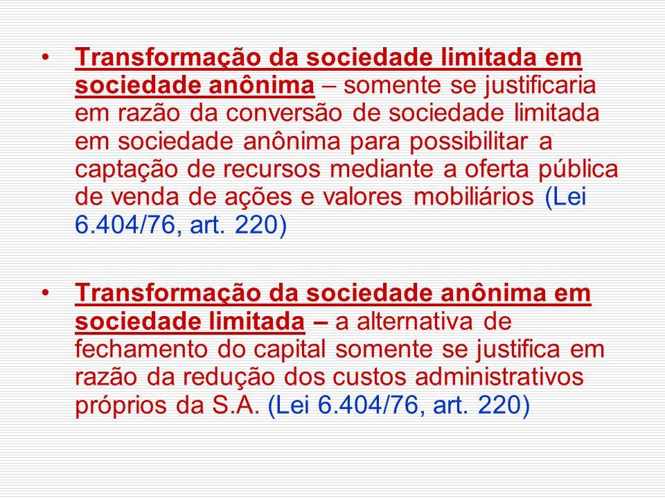 Transformação da sociedade limitada em sociedade anônima – somente se justificaria em razão da conversão de sociedade limitada em sociedade anônima para possibilitar a captação de recursos mediante a oferta pública de venda de ações e valores mobiliários (Lei 6.404/76, art. 220)