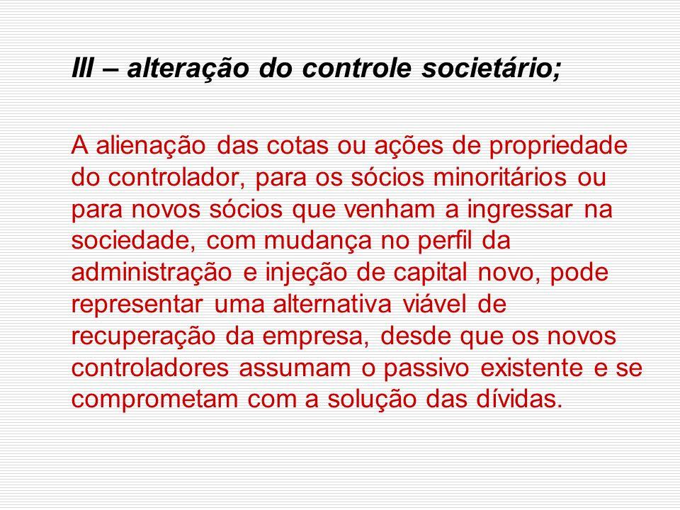 III – alteração do controle societário;