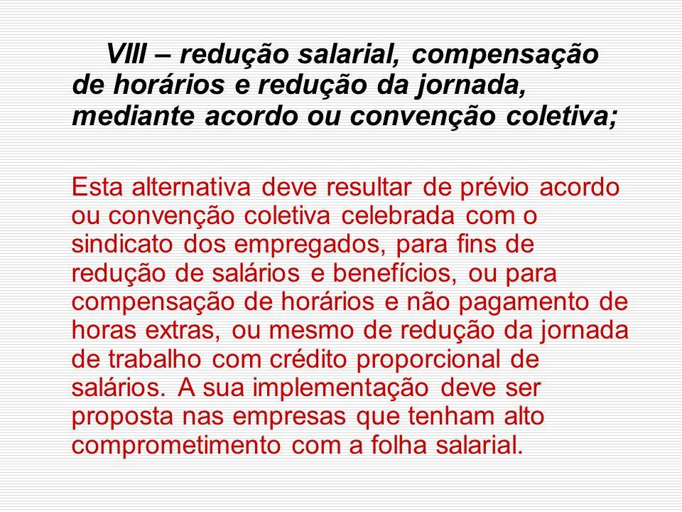 VIII – redução salarial, compensação de horários e redução da jornada, mediante acordo ou convenção coletiva;