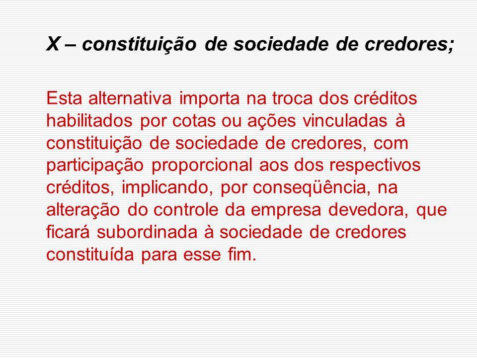 X – constituição de sociedade de credores;