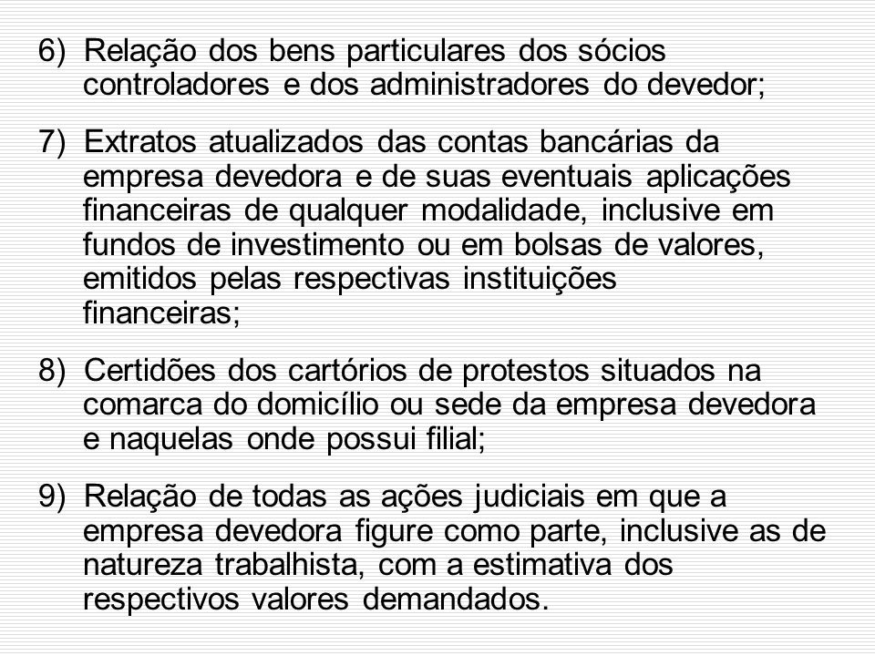 6) Relação dos bens particulares dos sócios controladores e dos administradores do devedor;