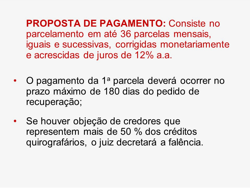 PROPOSTA DE PAGAMENTO: Consiste no parcelamento em até 36 parcelas mensais, iguais e sucessivas, corrigidas monetariamente e acrescidas de juros de 12% a.a.