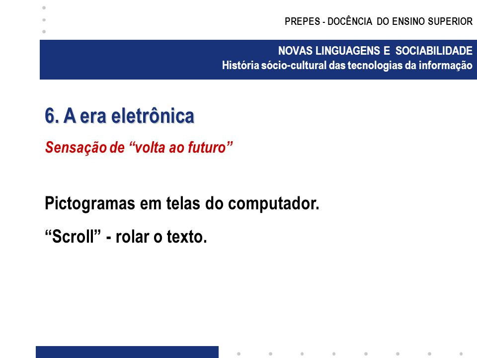 6. A era eletrônica Pictogramas em telas do computador.