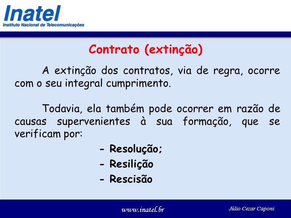 Contrato (extinção) A extinção dos contratos, via de regra, ocorre com o seu integral cumprimento.