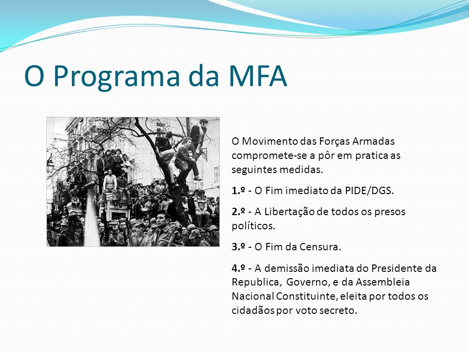 O Programa da MFA O Movimento das Forças Armadas compromete-se a pôr em pratica as seguintes medidas.