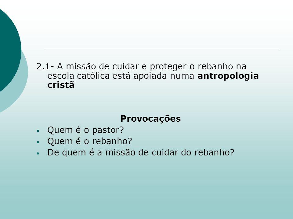 2.1- A missão de cuidar e proteger o rebanho na escola católica está apoiada numa antropologia cristã