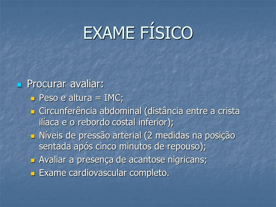 EXAME FÍSICO Procurar avaliar: Peso e altura = IMC;