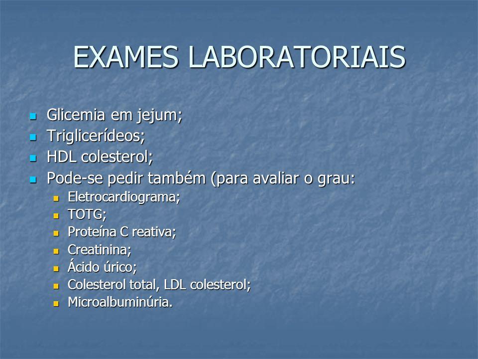 EXAMES LABORATORIAIS Glicemia em jejum; Triglicerídeos;