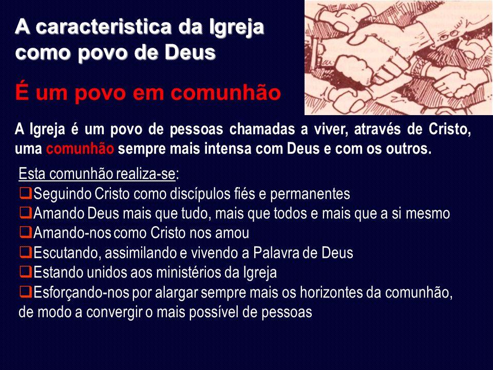 É um povo em comunhão A caracteristica da Igreja como povo de Deus