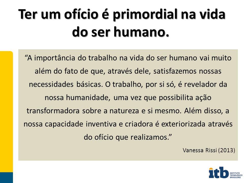 Ter um ofício é primordial na vida do ser humano.