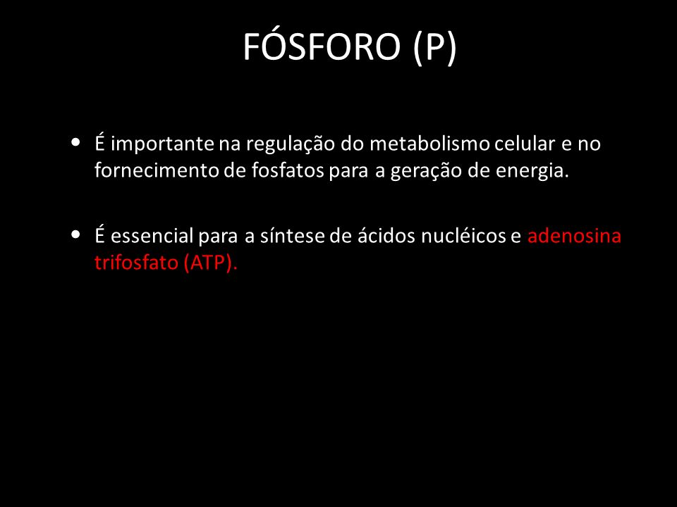 FÓSFORO (P) É importante na regulação do metabolismo celular e no fornecimento de fosfatos para a geração de energia.