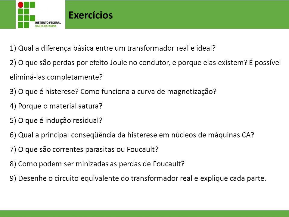 Exercícios Qual a diferença básica entre um transformador real e ideal