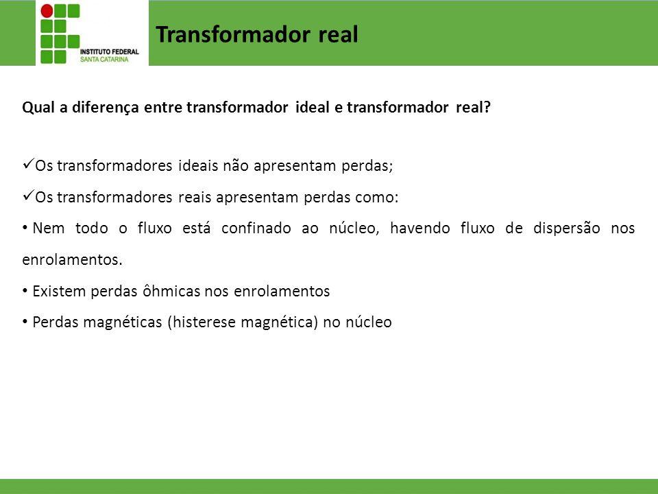 Transformador real Qual a diferença entre transformador ideal e transformador real Os transformadores ideais não apresentam perdas;