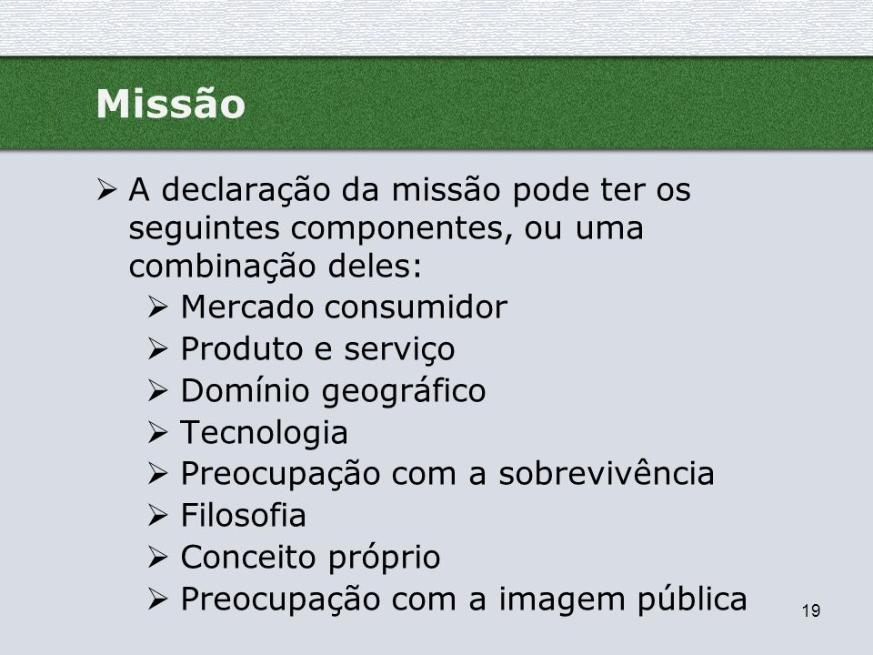 Missão A declaração da missão pode ter os seguintes componentes, ou uma combinação deles: Mercado consumidor.