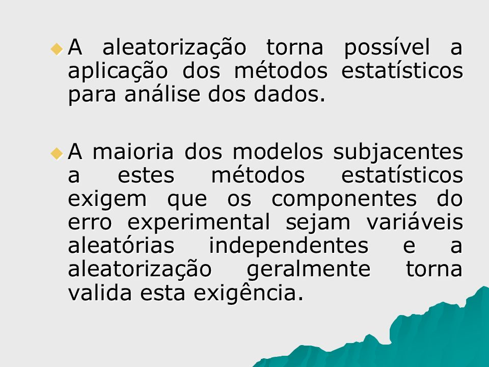 A aleatorização torna possível a aplicação dos métodos estatísticos para análise dos dados.