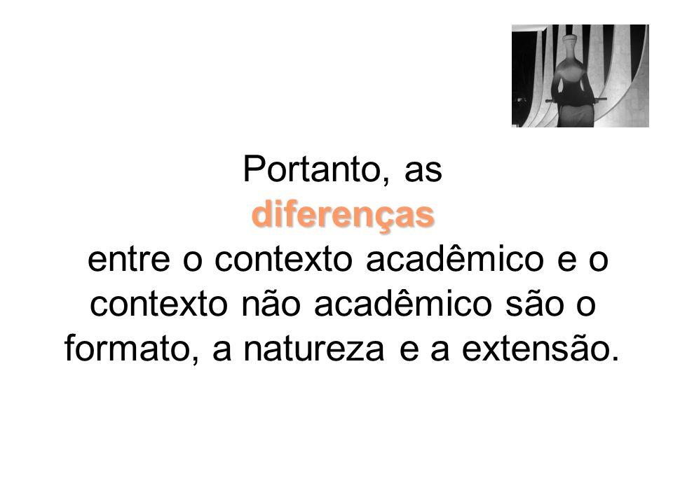 Portanto, as diferenças entre o contexto acadêmico e o contexto não acadêmico são o formato, a natureza e a extensão.