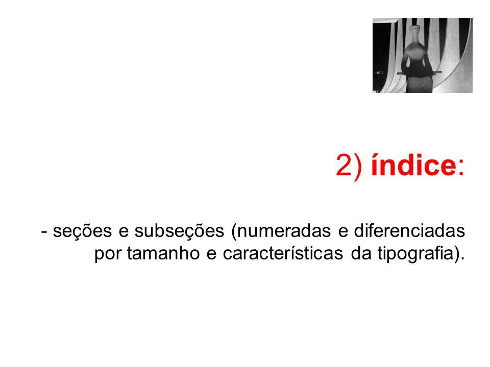 2) índice: - seções e subseções (numeradas e diferenciadas por tamanho e características da tipografia).