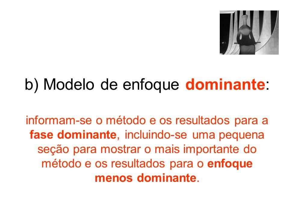 b) Modelo de enfoque dominante: informam-se o método e os resultados para a fase dominante, incluindo-se uma pequena seção para mostrar o mais importante do método e os resultados para o enfoque menos dominante.