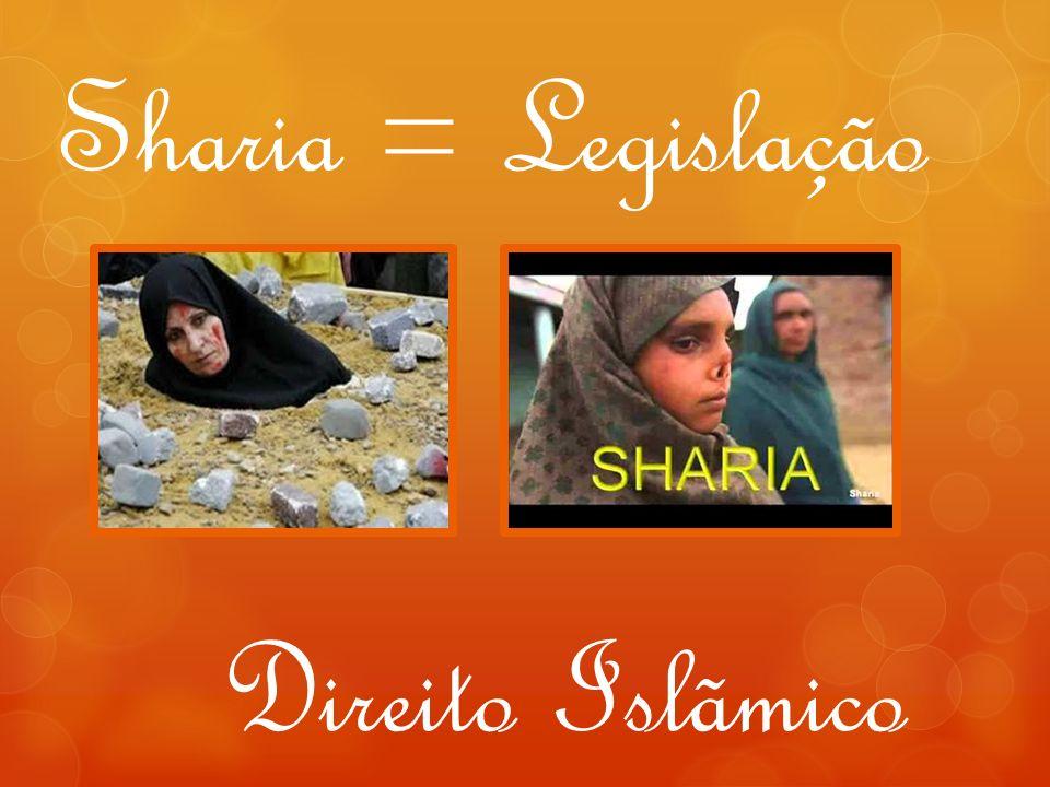 Sharia = Legislação Direito Islãmico