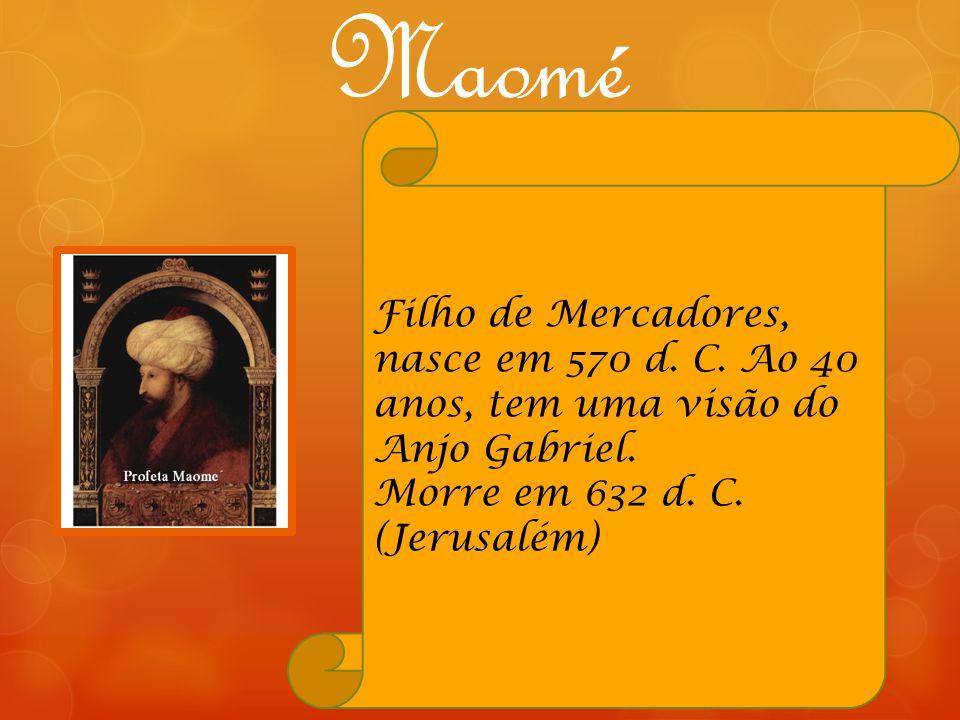 Maomé Filho de Mercadores, nasce em 570 d. C. Ao 40 anos, tem uma visão do Anjo Gabriel.