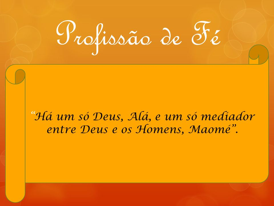 Há um só Deus, Alá, e um só mediador entre Deus e os Homens, Maomé .