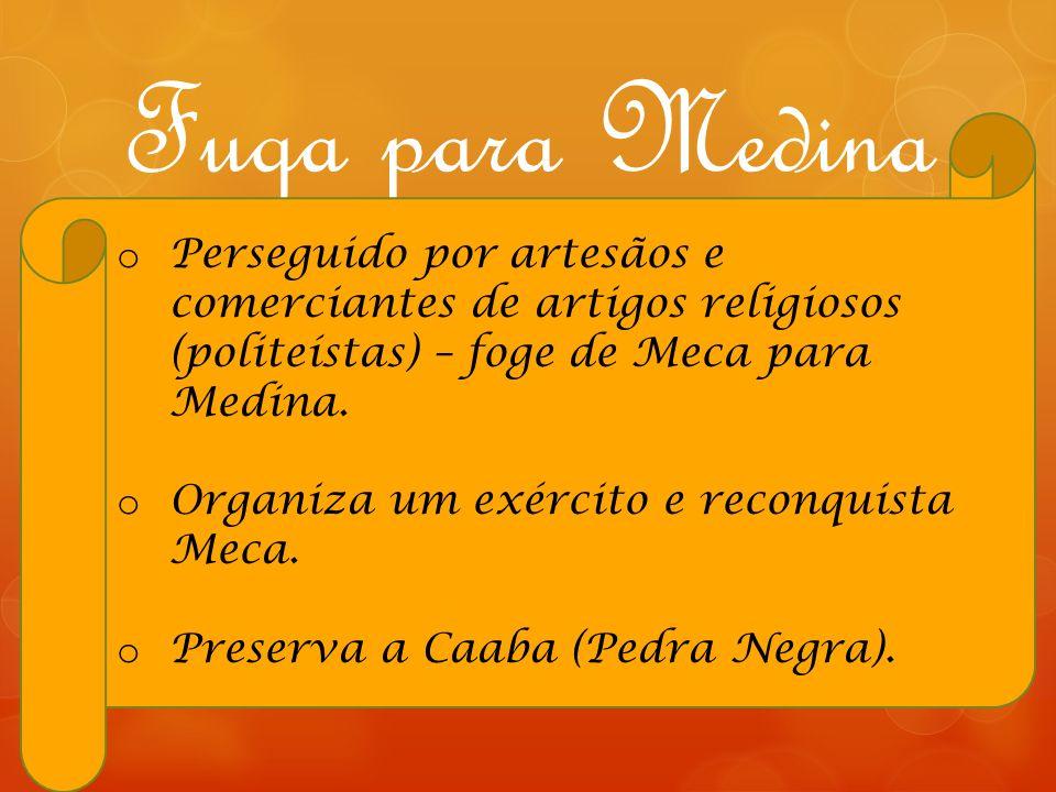 Fuga para Medina Perseguido por artesãos e comerciantes de artigos religiosos (politeístas) – foge de Meca para Medina.
