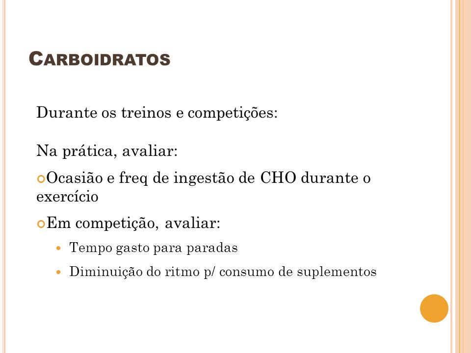 Carboidratos Durante os treinos e competições: Na prática, avaliar: