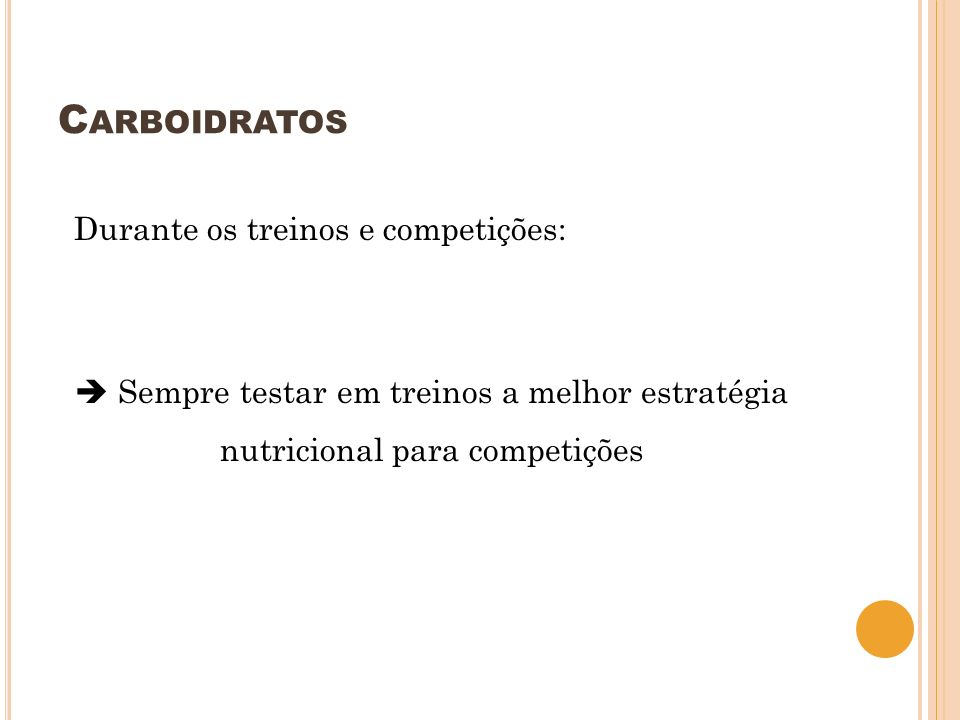 Carboidratos Durante os treinos e competições:  Sempre testar em treinos a melhor estratégia nutricional para competições