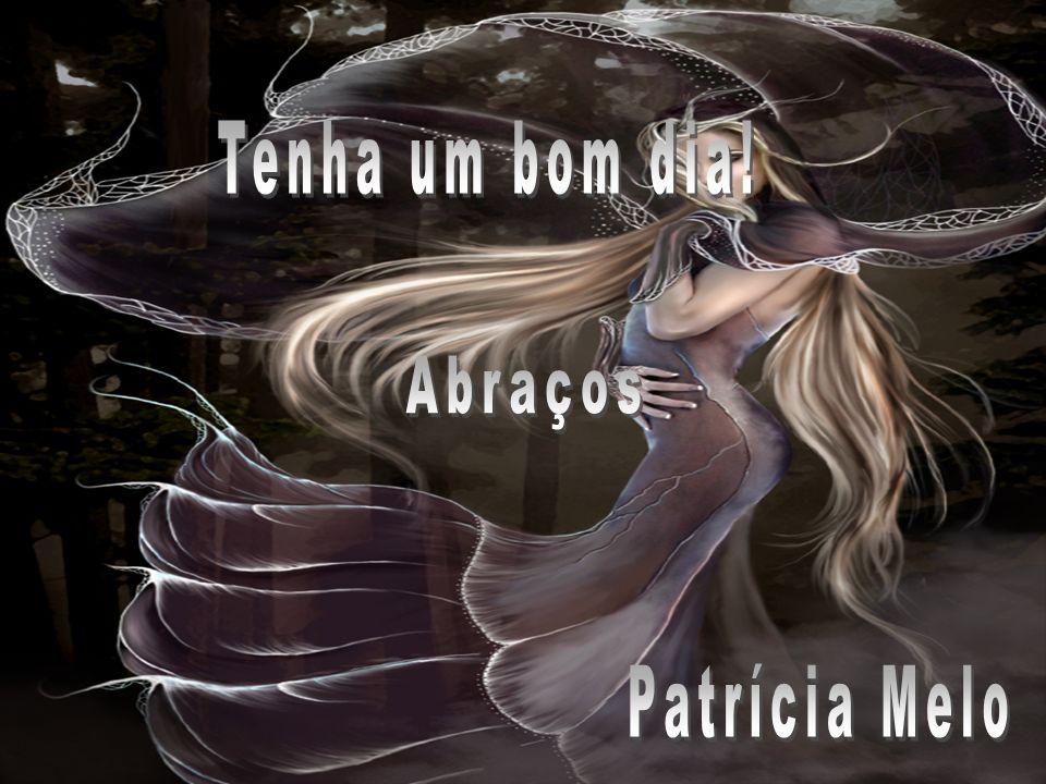 Tenha um bom dia! Abraços Patrícia Melo