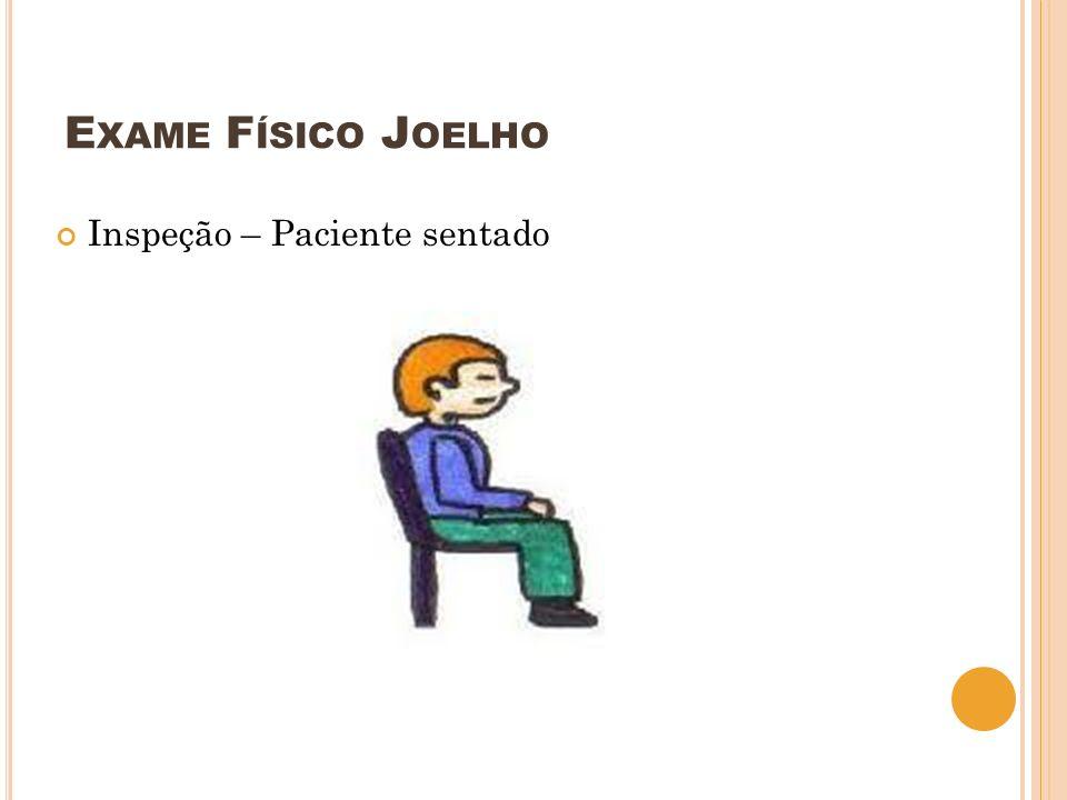 Exame Físico Joelho Inspeção – Paciente sentado