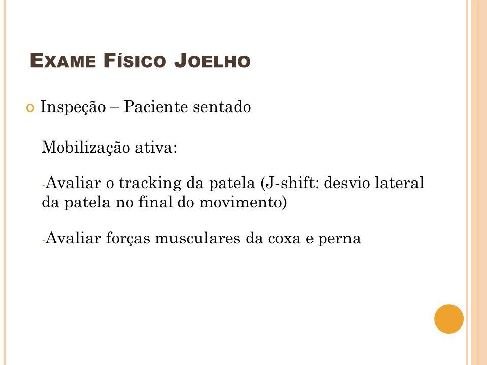 Exame Físico Joelho Inspeção – Paciente sentado Mobilização ativa: