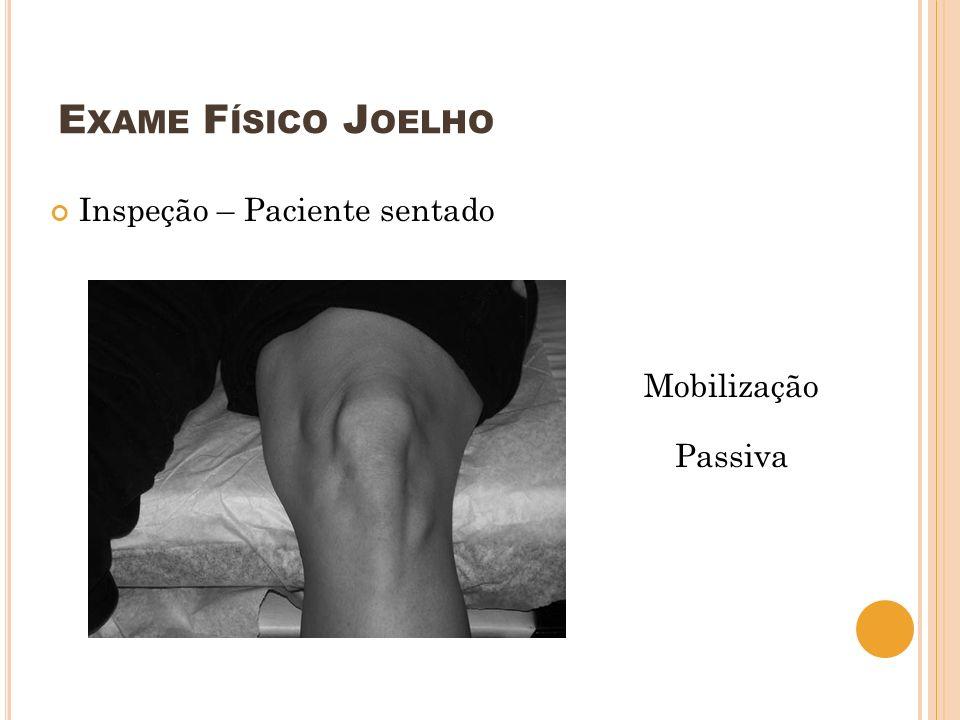 Exame Físico Joelho Inspeção – Paciente sentado Mobilização Passiva