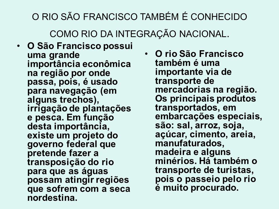O RIO SÃO FRANCISCO TAMBÉM É CONHECIDO COMO RIO DA INTEGRAÇÃO NACIONAL.