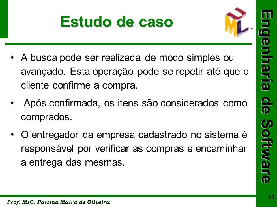 Estudo de caso A busca pode ser realizada de modo simples ou avançado. Esta operação pode se repetir até que o cliente confirme a compra.