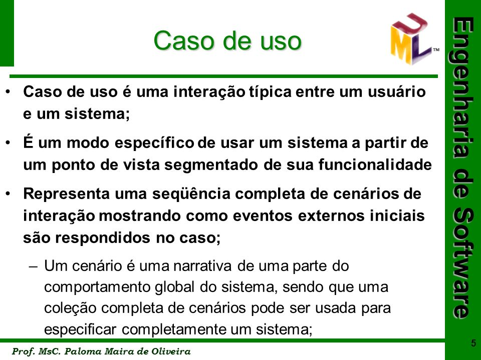 Caso de uso Caso de uso é uma interação típica entre um usuário e um sistema;
