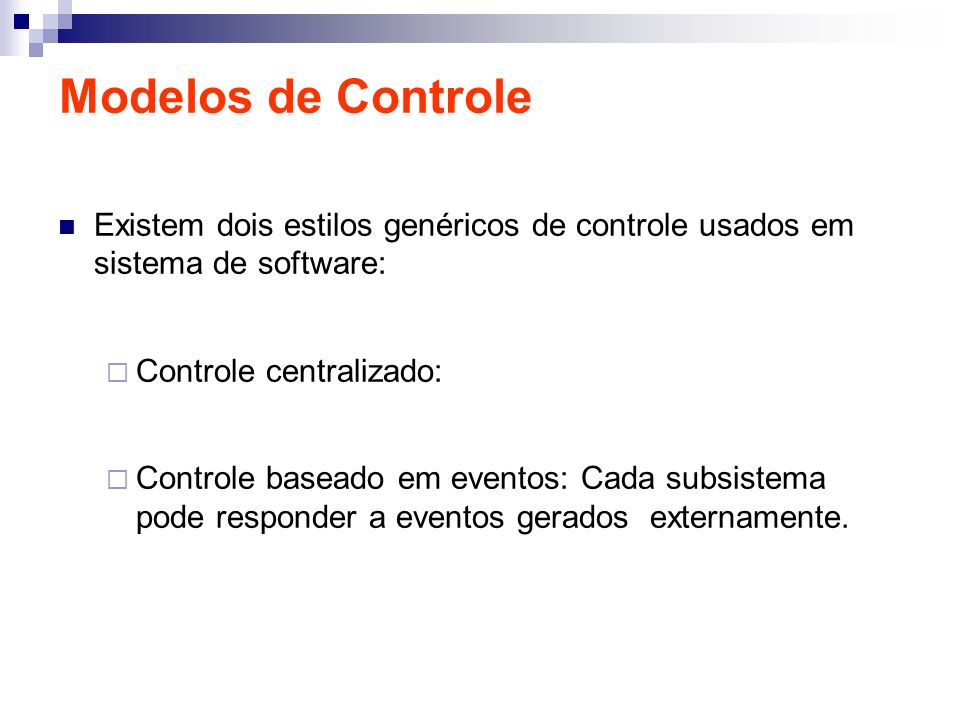 Modelos de Controle Existem dois estilos genéricos de controle usados em sistema de software: Controle centralizado: