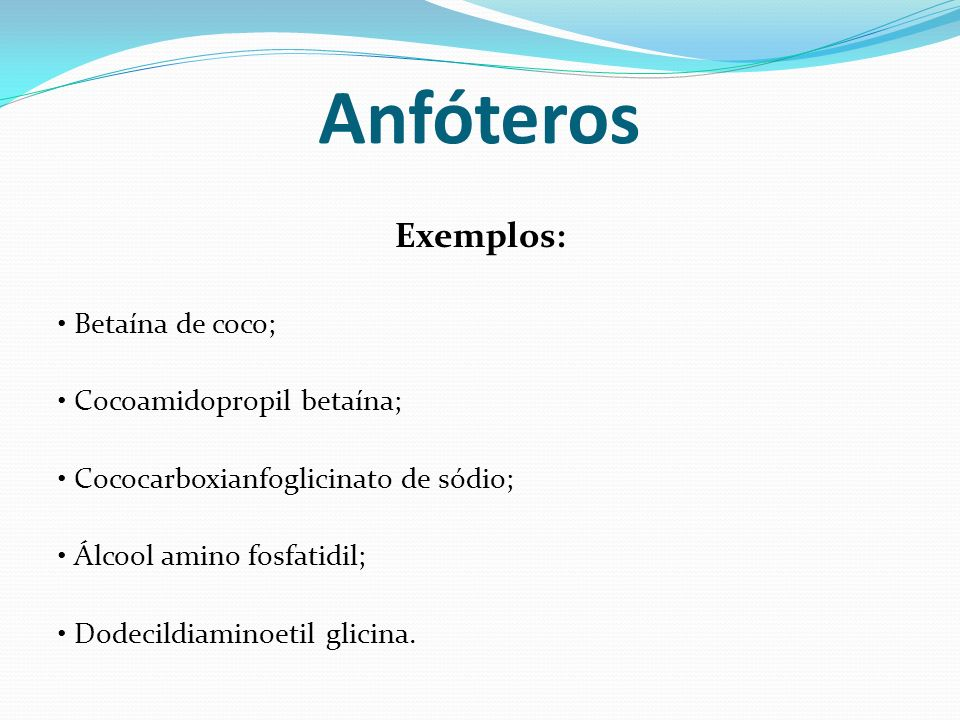 Anfóteros Exemplos: • Betaína de coco; • Cocoamidopropil betaína;